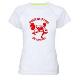 Женская спортивная футболка Powerlifting be Stronger - FatLine