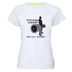 Женская спортивная футболка Train Hard or Go Home - FatLine