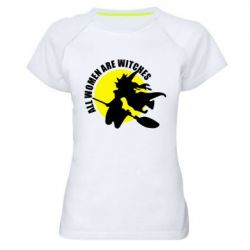 Женская спортивная футболка Все женщины - ведьмы - FatLine