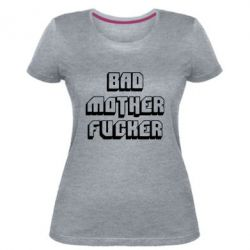 Женская стрейчевая футболка Bad Mother F*cker