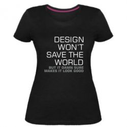 Жіноча стрейчева футболка Design won't save the world