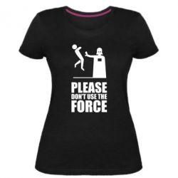 "Женская стрейчевая футболка ""Don't use the forse"""