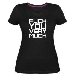 Женская стрейчевая футболка Fuck you very much - FatLine