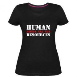 Жіноча стрейчева футболка Human beings are not resources