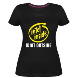 Жіноча стрейчева футболка Intel inside, idiot outside