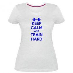 Женская стрейчевая футболка KEEP CALM and TRAIN HARD - FatLine