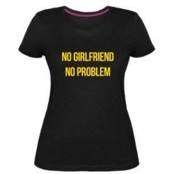 Женская стрейчевая футболка No girlfriend. No problem - FatLine