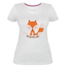 Женская стрейчевая футболка Of for fox sake - FatLine