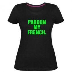 Женская стрейчевая футболка Pardon my french. - FatLine