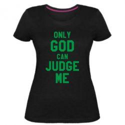 Жіноча стрейчева футболка Тільки Бог може судити мене