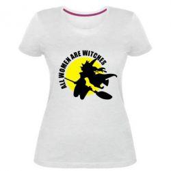 Женская стрейчевая футболка Все женщины - ведьмы