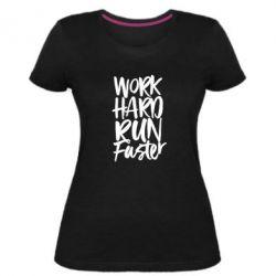 Жіноча стрейчева футболка Work hard run faster