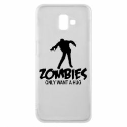 Чехол для Samsung J6 Plus 2018 Zombies only want a hug