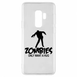Чехол для Samsung S9+ Zombies only want a hug